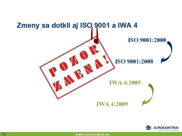 Zmeny sa dotkli aj ISO 9001 a IWA 4 ISO 9001: 2000 ISO 9001: