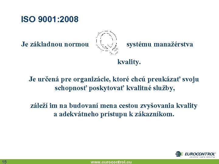 ISO 9001: 2008 Je základnou normou systému manažérstva kvality. Je určená pre organizácie, ktoré