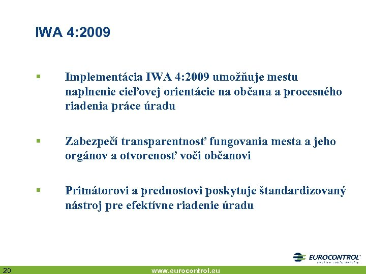 IWA 4: 2009 § § Zabezpečí transparentnosť fungovania mesta a jeho orgánov a otvorenosť