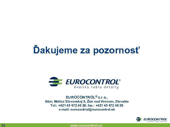 Ďakujeme za pozornosť EUROCONTROL® s. r. o. , Nám. Matice Slovenskej 6, Žiar nad