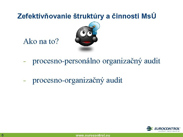 Zefektívňovanie štruktúry a činnosti MsÚ Ako na to? - procesno-personálno organizačný audit - procesno-organizačný