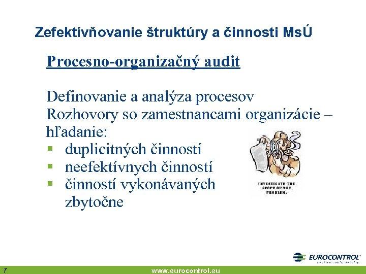 Zefektívňovanie štruktúry a činnosti MsÚ Procesno-organizačný audit Definovanie a analýza procesov Rozhovory so zamestnancami