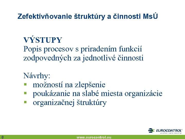 Zefektívňovanie štruktúry a činnosti MsÚ VÝSTUPY Popis procesov s priradením funkcií zodpovedných za jednotlivé