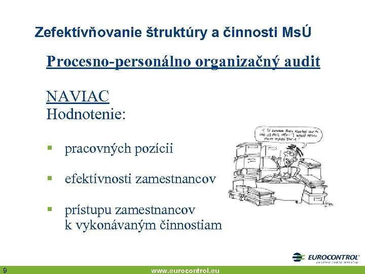 Zefektívňovanie štruktúry a činnosti MsÚ Procesno-personálno organizačný audit NAVIAC Hodnotenie: § pracovných pozícii §