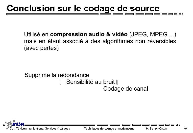 Conclusion sur le codage de source Dpt. Télécommunications, Services & Usages Techniques de codage
