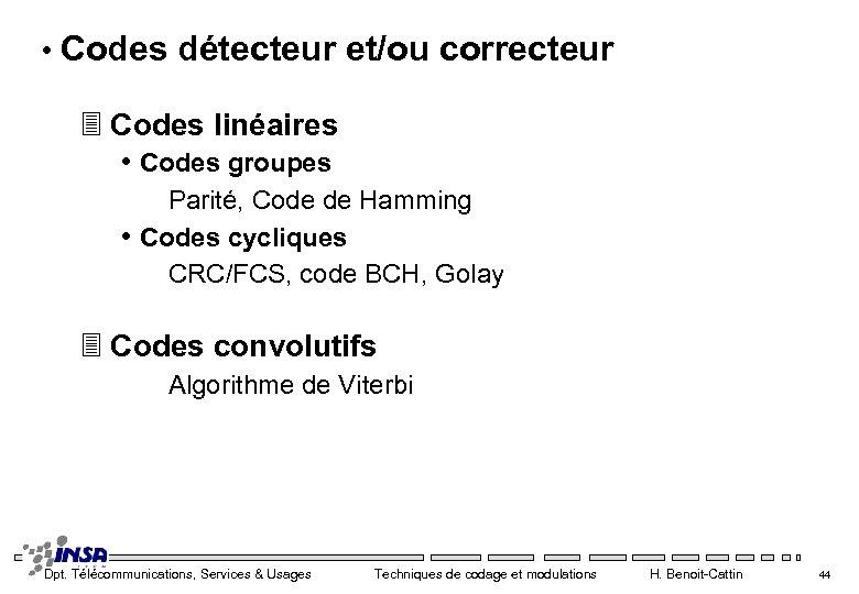 • Codes détecteur et/ou correcteur 3 Codes linéaires • Codes groupes Parité, Code