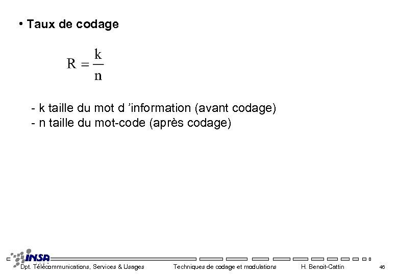 • Taux de codage - k taille du mot d 'information (avant codage)