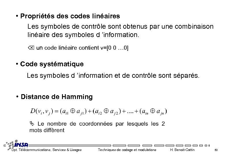 • Propriétés des codes linéaires Les symboles de contrôle sont obtenus par une