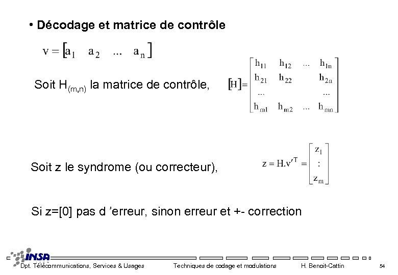 • Décodage et matrice de contrôle Soit H(m, n) la matrice de contrôle,