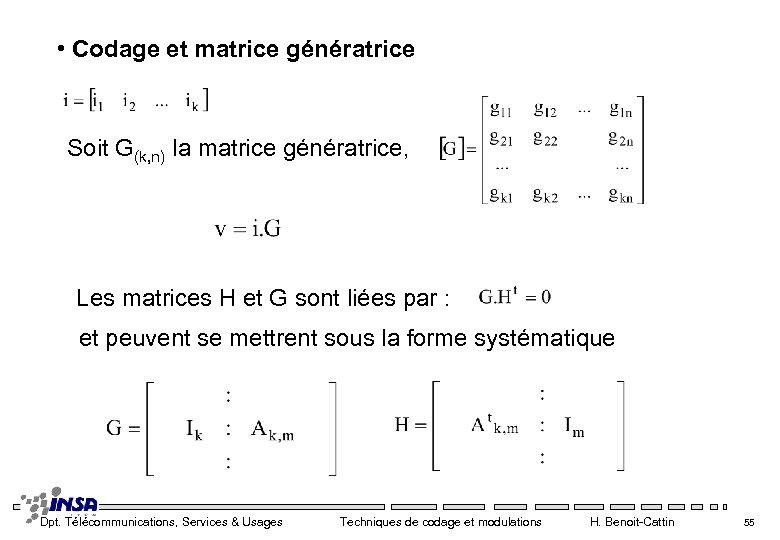 • Codage et matrice génératrice Soit G(k, n) la matrice génératrice, Les matrices