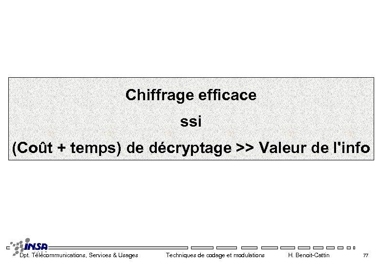 Chiffrage efficace ssi (Coût + temps) de décryptage >> Valeur de l'info Dpt. Télécommunications,