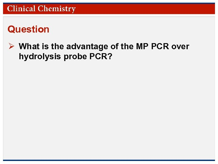 Question Ø What is the advantage of the MP PCR over hydrolysis probe PCR?
