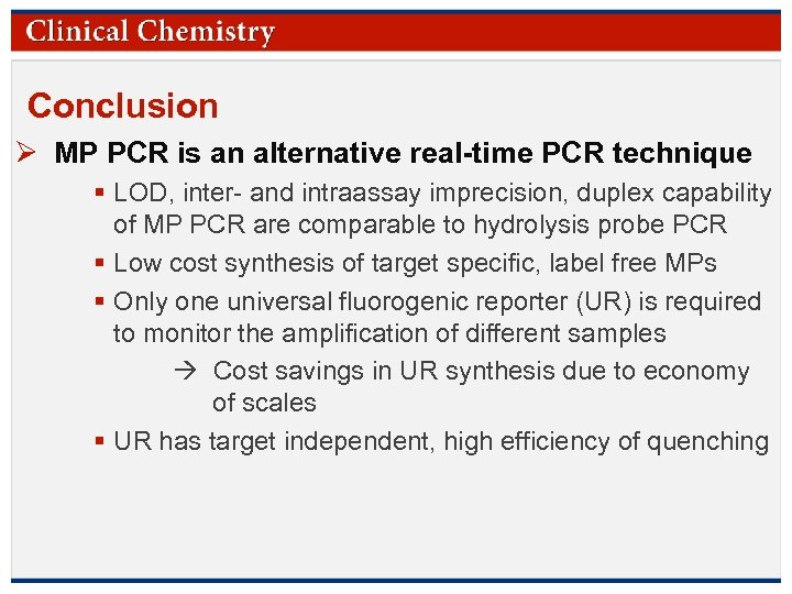 Conclusion Ø MP PCR is an alternative real-time PCR technique § LOD, inter- and