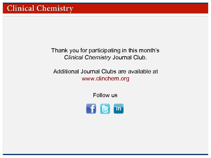 Thank you for participating in this month's Clinical Chemistry Journal Club. Additional Journal Clubs