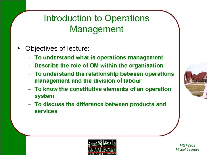 Introduction to Operations Management • Objectives of lecture: – To understand what is operations