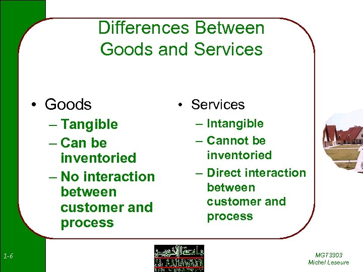 Differences Between Goods and Services • Goods – Tangible – Can be inventoried –