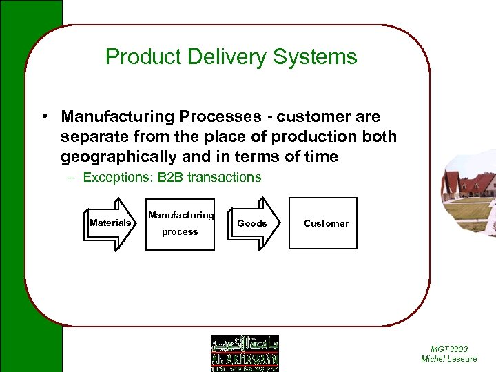 Product Delivery Systems • Manufacturing Processes - customer are separate from the place of