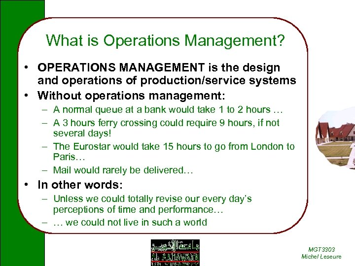 What is Operations Management? • OPERATIONS MANAGEMENT is the design and operations of production/service