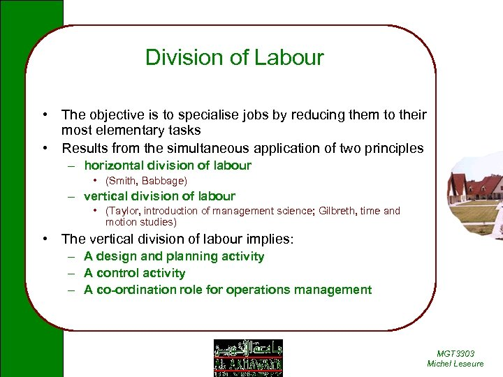 Division of Labour • The objective is to specialise jobs by reducing them to