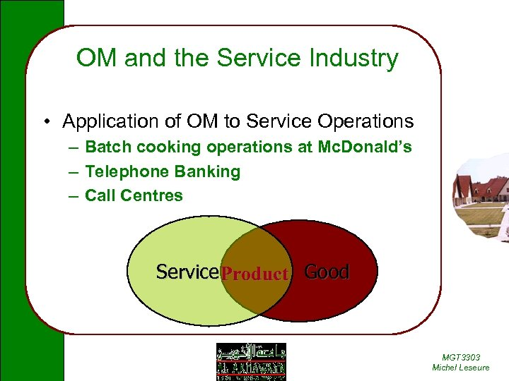 OM and the Service Industry • Application of OM to Service Operations – Batch