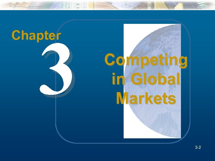 3 Chapter Competing in Global Markets 3 -2 2 Mc. Graw-Hill/Irwin Understanding Business, 7/e