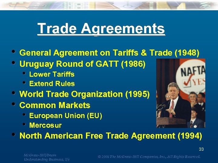Trade Agreements • General Agreement on Tariffs & Trade (1948) • Uruguay Round of