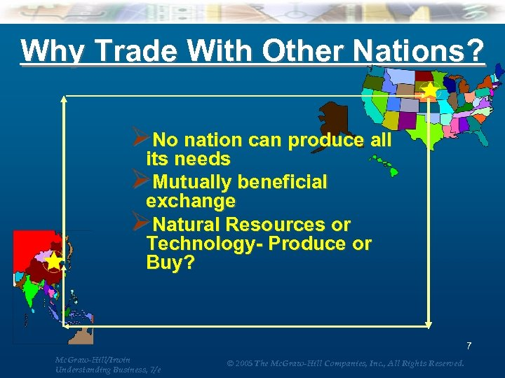 Why Trade With Other Nations? ØNo nation can produce all its needs ØMutually beneficial
