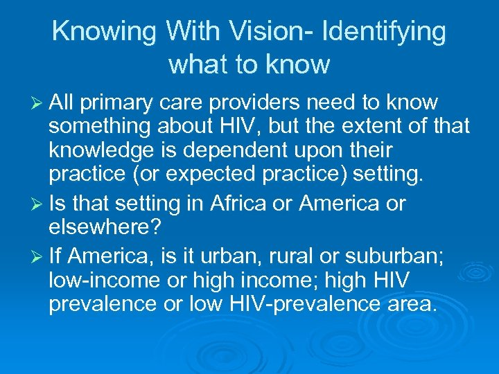 Knowing With Vision- Identifying what to know Ø All primary care providers need to
