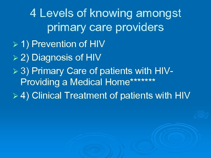 4 Levels of knowing amongst primary care providers Ø 1) Prevention of HIV Ø