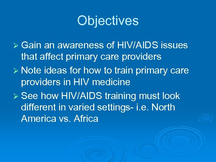 Objectives Ø Gain an awareness of HIV/AIDS issues that affect primary care providers Ø