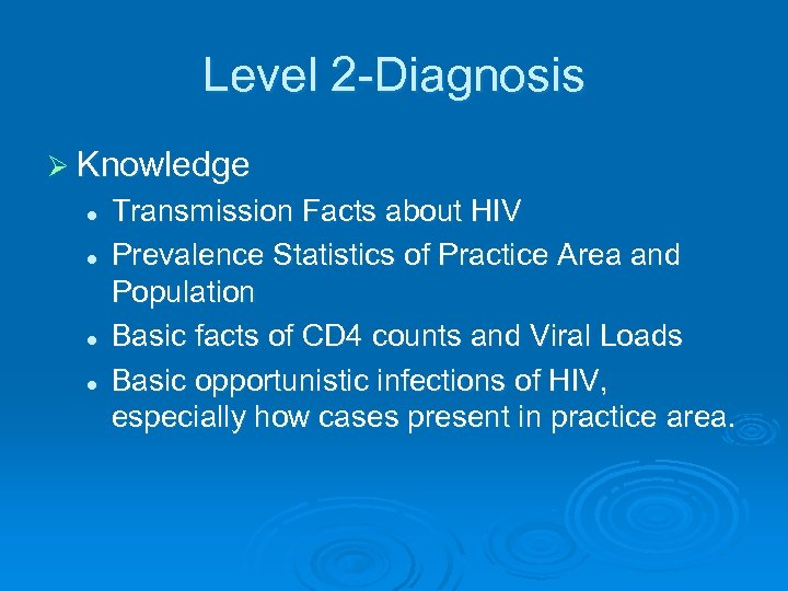 Level 2 -Diagnosis Ø Knowledge l l Transmission Facts about HIV Prevalence Statistics of