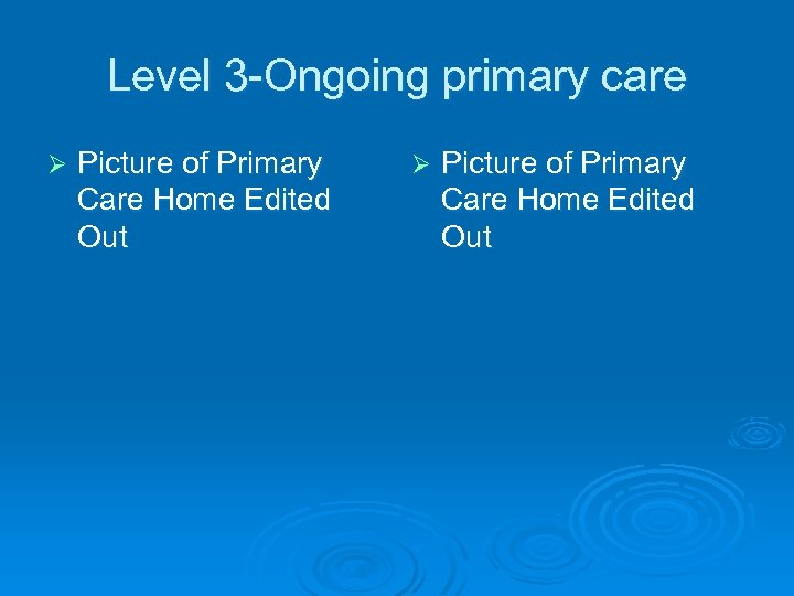 Level 3 -Ongoing primary care Ø Picture of Primary Care Home Edited Out
