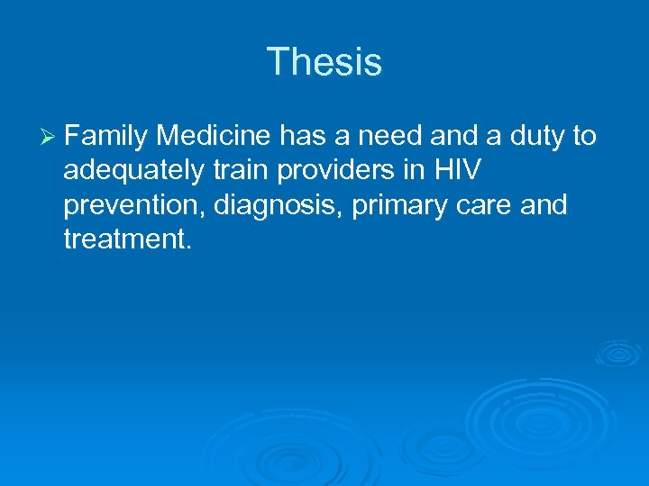 Thesis Ø Family Medicine has a need and a duty to adequately train providers