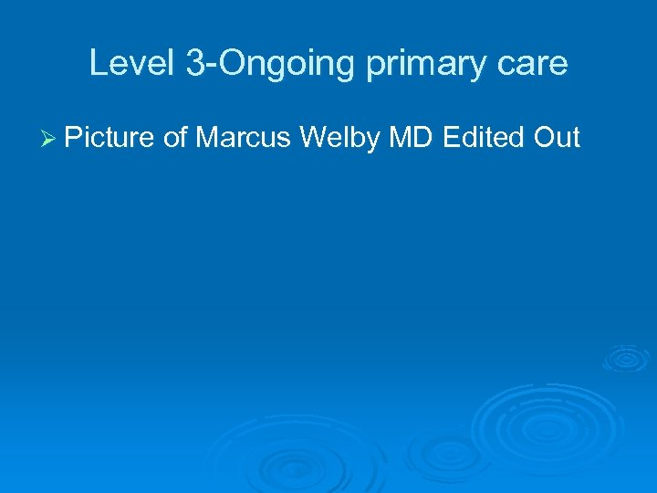 Level 3 -Ongoing primary care Ø Picture of Marcus Welby MD Edited Out
