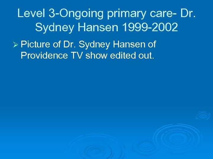 Level 3 -Ongoing primary care- Dr. Sydney Hansen 1999 -2002 Ø Picture of Dr.