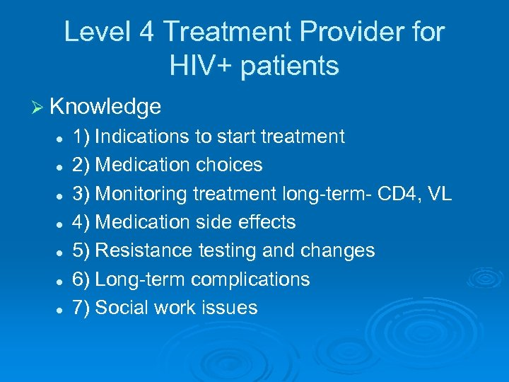 Level 4 Treatment Provider for HIV+ patients Ø Knowledge l l l l 1)
