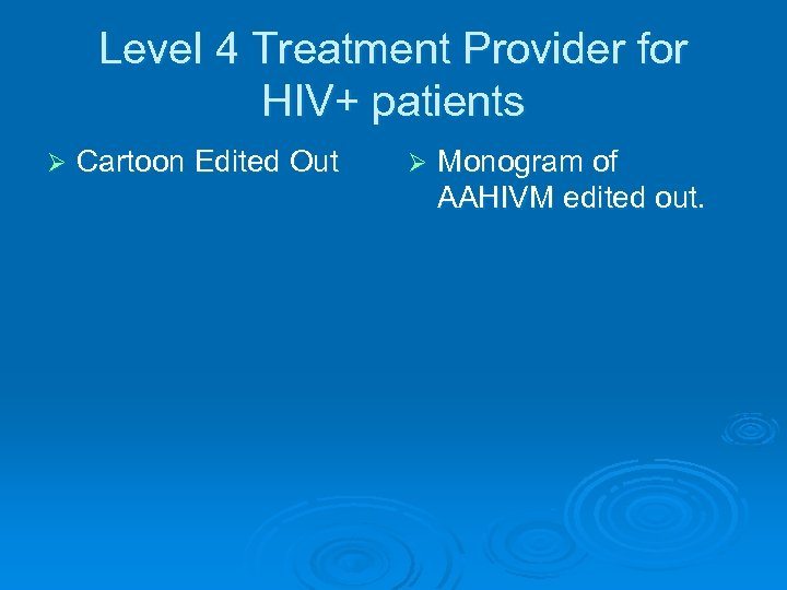 Level 4 Treatment Provider for HIV+ patients Ø Cartoon Edited Out Ø Monogram of