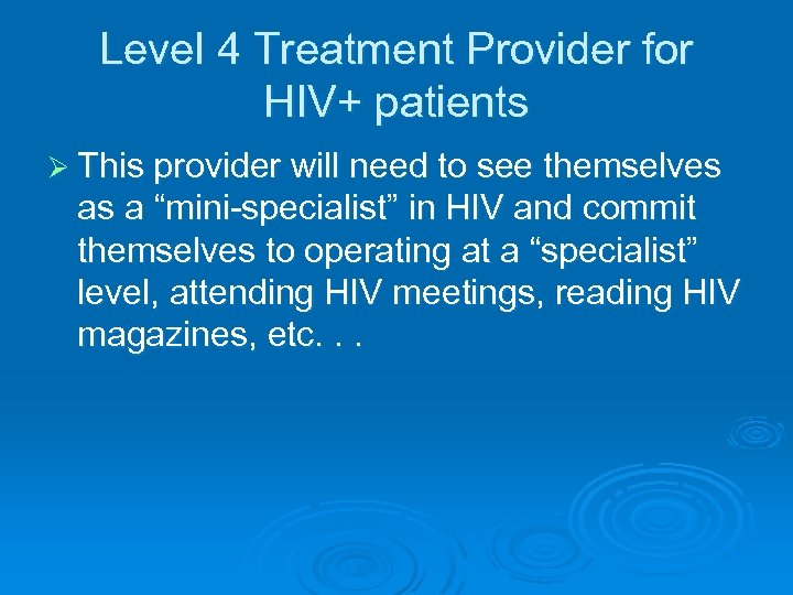 Level 4 Treatment Provider for HIV+ patients Ø This provider will need to see
