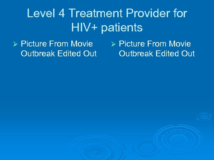 Level 4 Treatment Provider for HIV+ patients Ø Picture From Movie Outbreak Edited Out