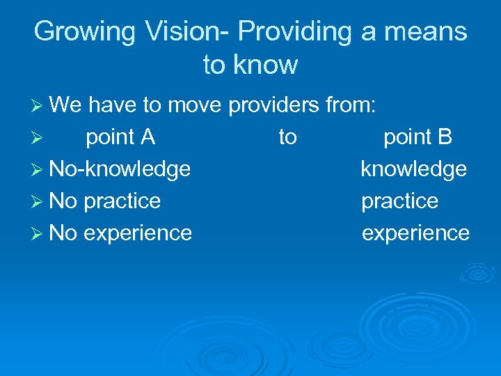 Growing Vision- Providing a means to know Ø We have to move providers from: