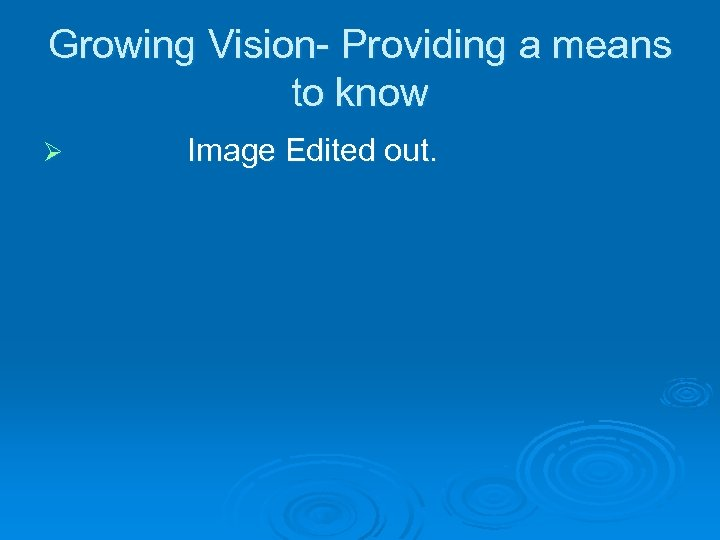 Growing Vision- Providing a means to know Ø Image Edited out.