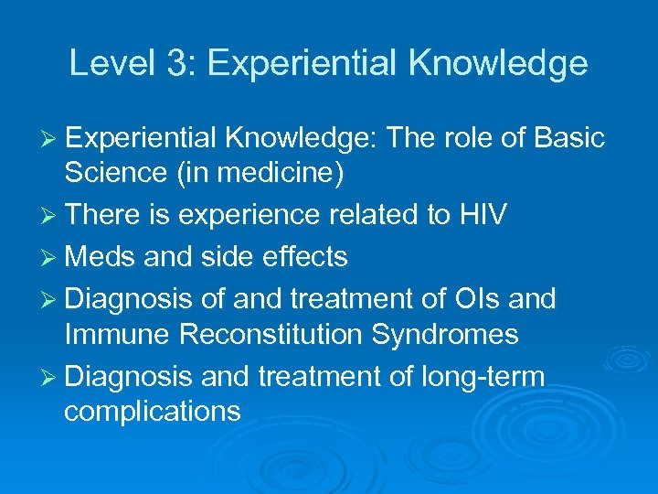Level 3: Experiential Knowledge Ø Experiential Knowledge: The role of Basic Science (in medicine)