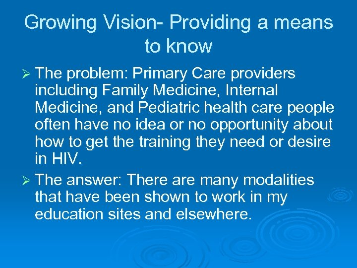 Growing Vision- Providing a means to know Ø The problem: Primary Care providers including