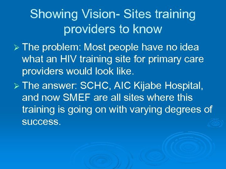 Showing Vision- Sites training providers to know Ø The problem: Most people have no