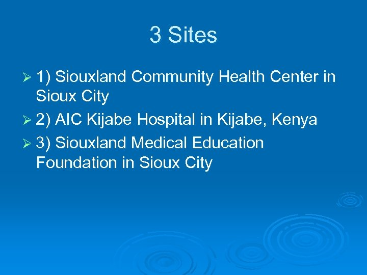3 Sites Ø 1) Siouxland Community Health Center in Sioux City Ø 2) AIC
