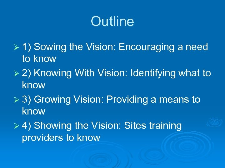 Outline Ø 1) Sowing the Vision: Encouraging a need to know Ø 2) Knowing