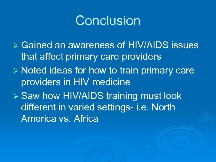 Conclusion Ø Gained an awareness of HIV/AIDS issues that affect primary care providers Ø
