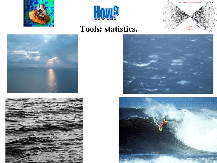 Tools: statistics.