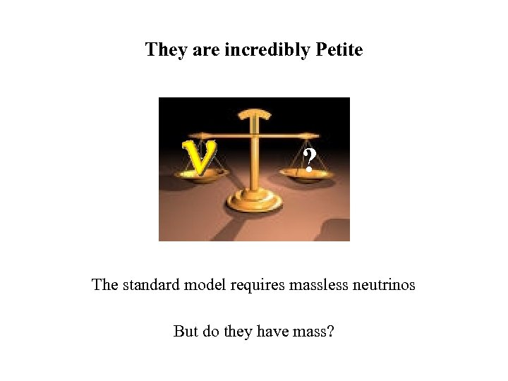 They are incredibly Petite ? The standard model requires massless neutrinos But do they