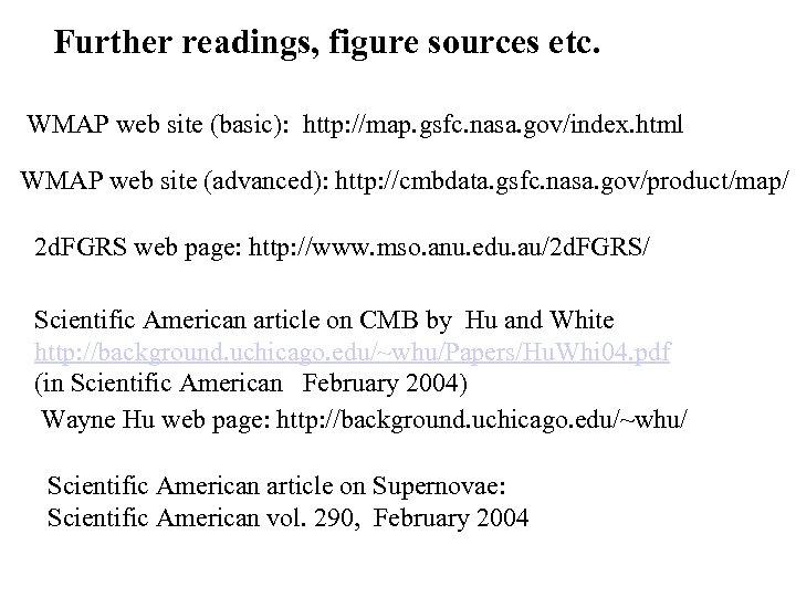 Further readings, figure sources etc. WMAP web site (basic): http: //map. gsfc. nasa. gov/index.